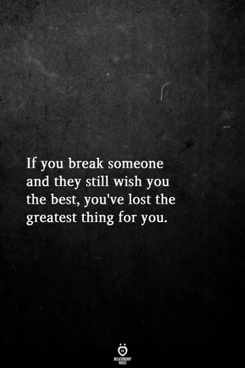 You The Best: If you break someone  and they still wish you  the best, you've lost the  greatest thing for you.