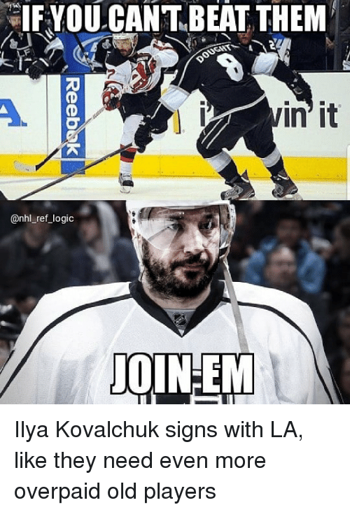 Logic, Memes, and National Hockey League (NHL): IF YOU CAN T. BEAT THEM  in' it  @nhl_ref_logic  QINEM Ilya Kovalchuk signs with LA, like they need even more overpaid old players