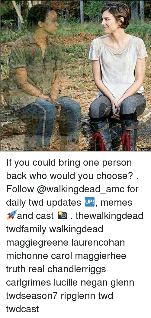 Memes, Truth, and Back: If you could bring one person back who would you choose? . Follow @walkingdead_amc for daily twd updates 🆙, memes 🚀and cast 📸 . thewalkingdead twdfamily walkingdead maggiegreene laurencohan michonne carol maggierhee truth real chandlerriggs carlgrimes lucille negan glenn twdseason7 ripglenn twd twdcast