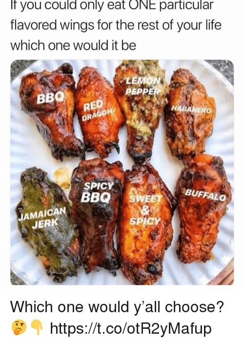 Life, Buffalo, and Jamaica: If you could only eat ONE particular  flavored wings for the rest of your life  which one would it be  LE  PEPP  BBQ  RED  DRAGO  SPICY  BBQ SWE  BUFFALO  JAMAICA  JERK Which one would y'all choose? 🤔👇 https://t.co/otR2yMafup