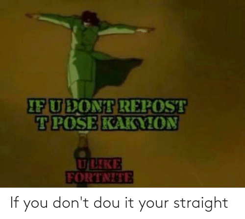 Dou: If you don't dou it your straight