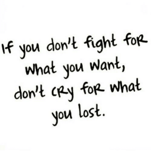Lost, Fight, and Cry: if you don't fight foR.  what you want,  don't cRy foR. What  you lost.