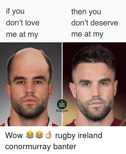 Instagram, Love, and Memes: if you  don't love  me at my  then you  don't deserve  me at my  RUGBY  MEMES  Instagram Wow 😂😂👌🏽 rugby ireland conormurray banter
