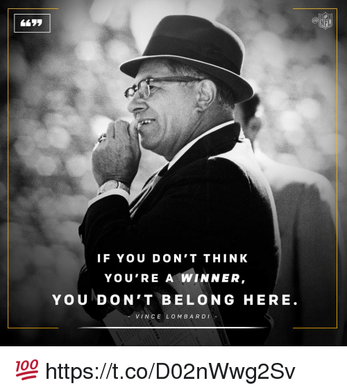 lombardi: IF YOU DON'T THINK  YOU'RE A WINNER  YOU DON'T BELONG HERE  VINCE LOMBARDI  NFL 💯 https://t.co/D02nWwg2Sv
