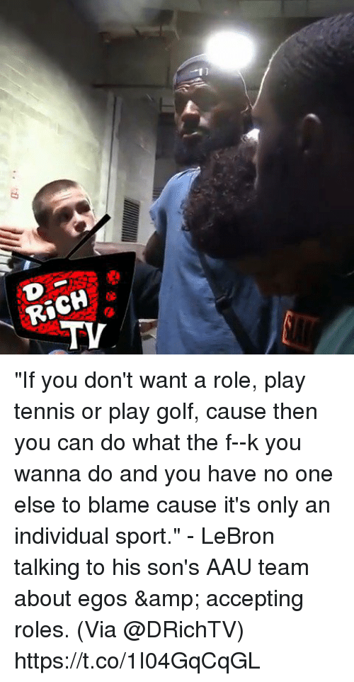"""Memes, Aau, and Golf: """"If you don't want a role, play tennis or play golf, cause then you can do what the f--k you wanna do and you have no one else to blame cause it's only an individual sport."""" - LeBron talking to his son's AAU team about egos & accepting roles.   (Via @DRichTV) https://t.co/1I04GqCqGL"""