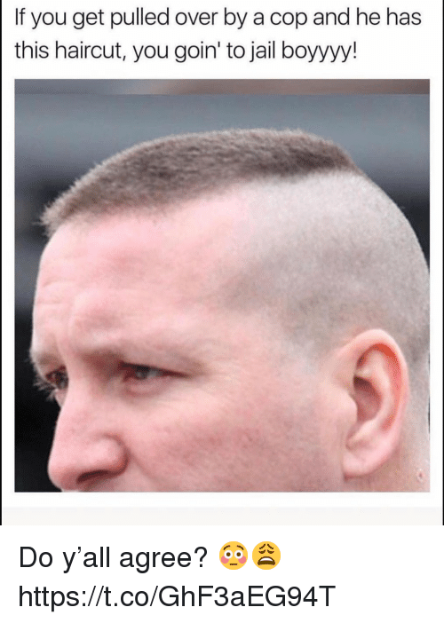 Haircut, Jail, and Cop: If you get pulled over by a cop and he has  this haircut, you goin' to jail boyyyy! Do y'all agree? 😳😩 https://t.co/GhF3aEG94T