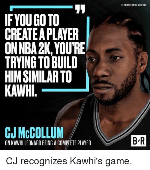 Mccollum: IF YOU GOTO  CREATE APLAYER  ONNBA2K, YOURE  TRVING TO BUILD  HIMSIMILARTO  CJ McCOLLUM  ON KAWHILEONARD BEING A COMPLETE PLAYER  HITSPORTSCENTER WITHSVP  BR CJ recognizes Kawhi's game.