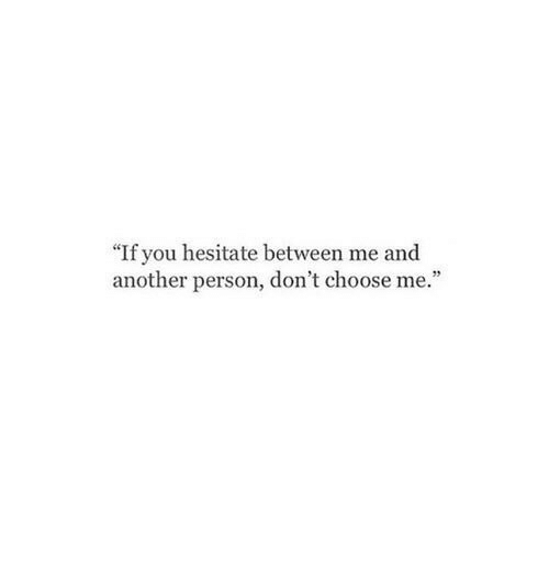 "Another, You, and Person: ""If you hesitate between me and  another person, don't choose me"""