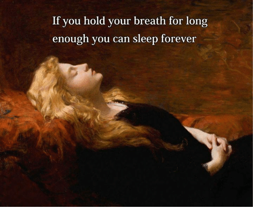 Forever, Sleeping, and Classical Art: If you hold your breath for long  enough you can sleep forever