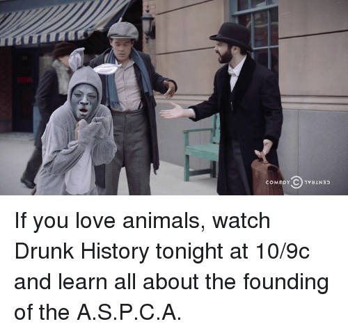 s&p: If you love animals, watch Drunk History tonight at 10/9c and learn all about the founding of the A.S.P.C.A.