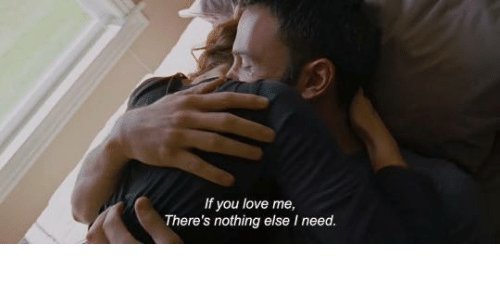 Love, You, and Nothing: If you love me,  There's nothing else I need.