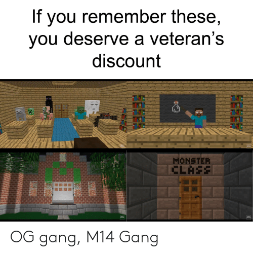 Monster, Gang, and Class: If you remember these,  you deserve a veteran's  discount  STILL  CRAFT  STILL  CRAFT  MONSTER  CLASS  STILL  STILL  CRAFT  CRAFT OG gang, M14 Gang