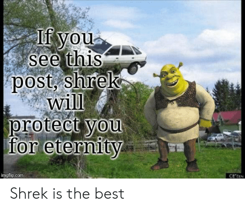 Shrek, Best, and Eternity: If you  see this  post, shrek  will  protect you  for eternity  imgflip.com  CE'CEN Shrek is the best