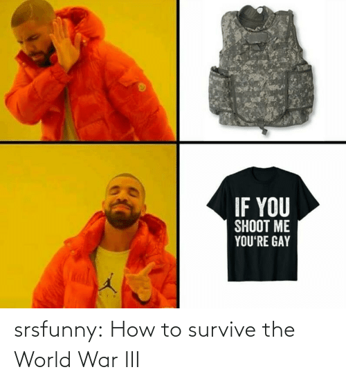 World War III: IF YOU  SHOOT ME  YOU'RE GAY srsfunny:  How to survive the World War III
