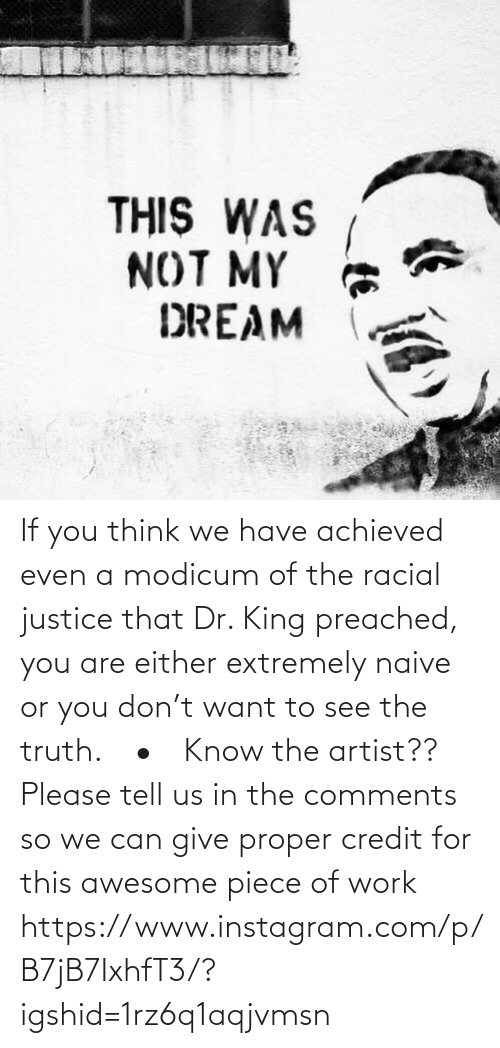 www: If you think we have achieved even a modicum of the racial justice that Dr. King preached, you are either extremely naive or you don't want to see the truth.⠀ •⠀ Know the artist?? Please tell us in the comments so we can give proper credit for this awesome piece of work https://www.instagram.com/p/B7jB7IxhfT3/?igshid=1rz6q1aqjvmsn