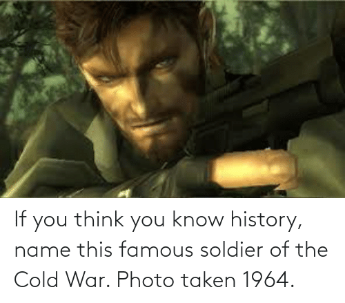 Cold: If you think you know history, name this famous soldier of the Cold War. Photo taken 1964.
