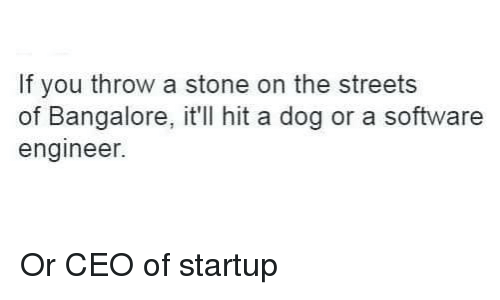 Memes, Streets, and 🤖: If you throw a stone on the streets  of Bangalore, it'll hit a dog or a software  engineer. Or CEO of startup