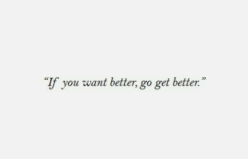 """You, Get, and Get Better: """"If you want better, go get better."""""""