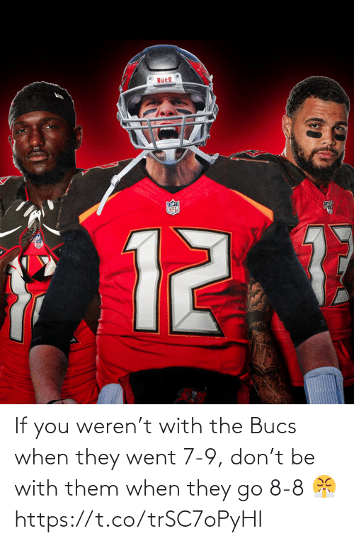 went: If you weren't with the Bucs when they went 7-9, don't be with them when they go 8-8 😤 https://t.co/trSC7oPyHI