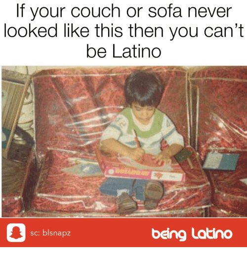 Memes, Couch, and Never: If your couch or sofa never  looked like this then you can't  be Latino  0  being Latino  sc: blsnapz