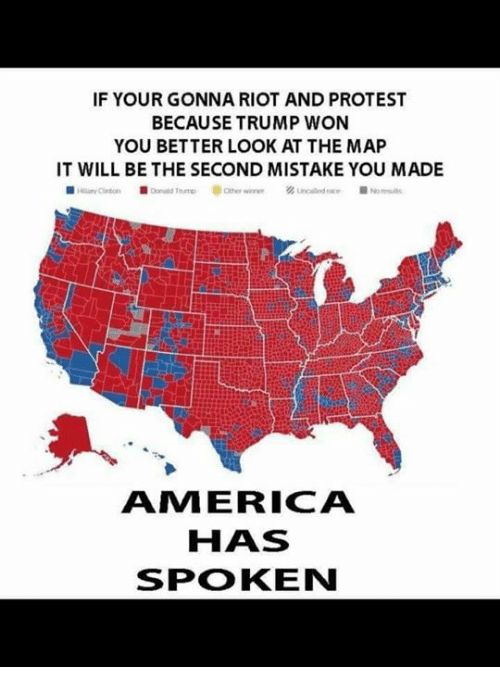 Better Look: IF YOUR GONNA RIOT AND PROTEST  BECAUSE TRUMP WON  YOU BETTER LOOK AT THE MAP  IT WILL BE THE SECOND MISTAKE YOU MADE  AMI ERICA  HAS  SPOKEN