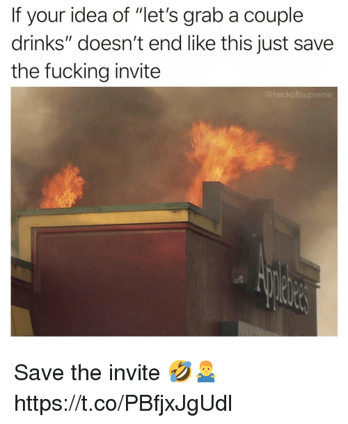"Fucking, Idea, and This: If your idea of ""let's grab a couple  drinks"" doesn't end like this just save  the fucking invite  @heckoffsupreme Save the invite 🤣🤷‍♂️ https://t.co/PBfjxJgUdl"