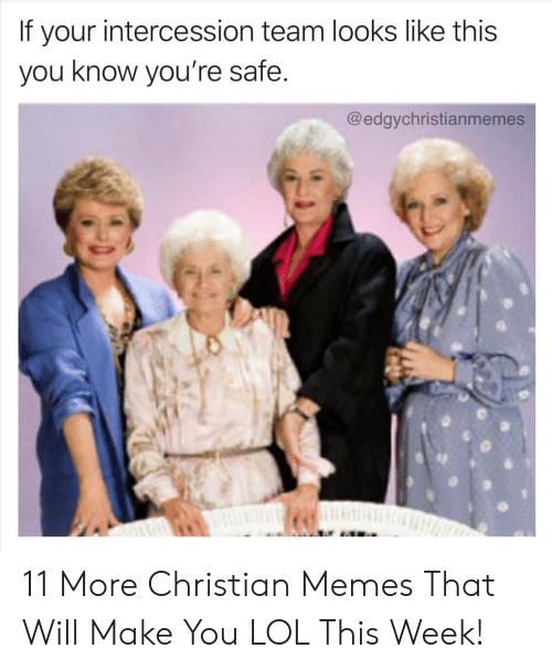 Christian Memes: If your intercession team looks like this  you know you're safe.  @edgychristianmemes 11 More Christian Memes That Will Make You LOL This Week!