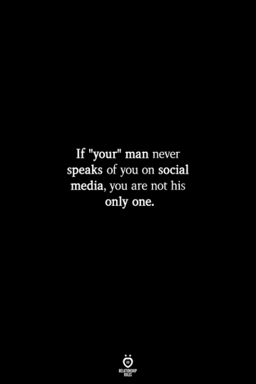 "Social Media, Never, and Only One: If ""your"" man never  speaks of you on social  media, you are not his  only one.  RULES"