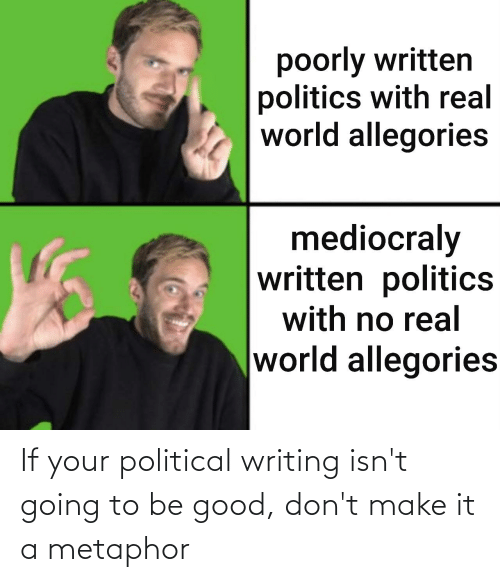 Metaphor: If your political writing isn't going to be good, don't make it a metaphor