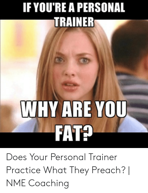 If YOU'RE a PERSONAL TRAINER WHY ARE YOU FAT? Does Your Personal