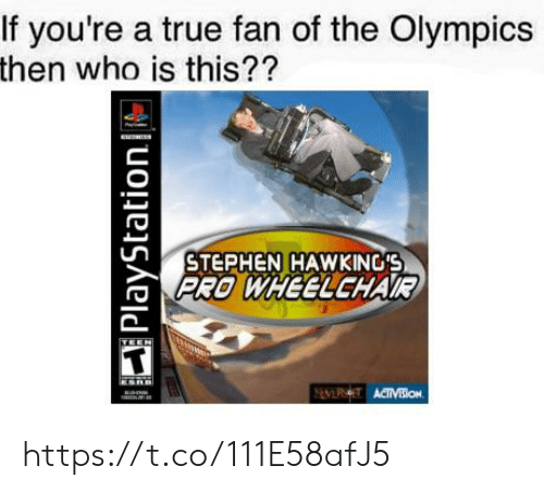 Stephen, True, and Pro: If you're a true fan of the Olympics  then who is this??  STEPHEN HAWKING'S  PRO WHEELCHAR https://t.co/111E58afJ5