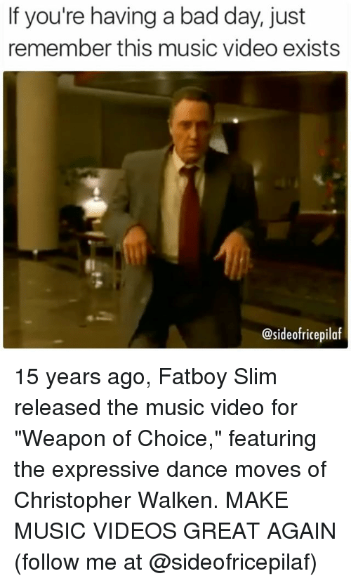 """Christopher Walken: If you're having a bad day, just  remember this music video exists  @sideofricepilaf 15 years ago, Fatboy Slim released the music video for """"Weapon of Choice,"""" featuring the expressive dance moves of Christopher Walken. MAKE MUSIC VIDEOS GREAT AGAIN (follow me at @sideofricepilaf)"""