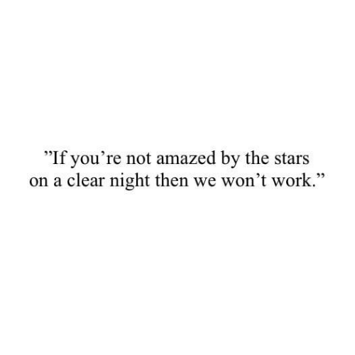 """Work, Stars, and Clear: If you're not amazed by the stars  on a clear night then we won't work."""""""