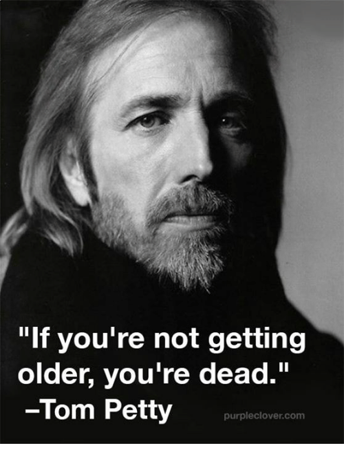 "tom petty: ""If you're not getting  older, you're dead.""  -Tom Petty  purplec lover com"