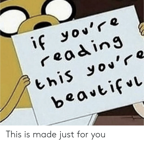 If Youre Reading This, Reading, and You: if you're  reading  this you're  beavtiful This is made just for you