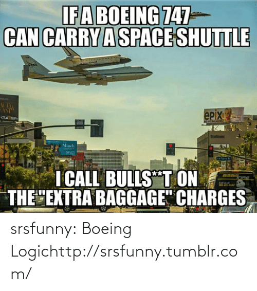 """epix: IFA BOEING 747  CAN CARRY A SPACE SHUTTLE  epix  KTLAG  Mindy  I CALL BULLS""""T ON  THE """"EXTRA BAGGAGE"""" CHARGES  Cof srsfunny:  Boeing Logichttp://srsfunny.tumblr.com/"""