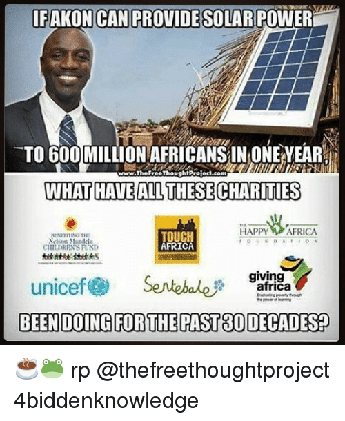 earings: IFAKON CAN PROVIDE SOLAR POWER  TO 600 MILLION AFRICANS IN ONE EAR  WHAT HAVEALL THESE CHARITIES  www.TheFreeThoughlProlod.com  HAPPY AFRICA  elson Mandcla  CHILDRENS FUND  TOUCH  AFRICA  giving  unicef@ Sentebale尹garAgay ☕️🐸 rp @thefreethoughtproject 4biddenknowledge