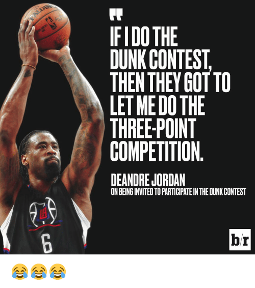 DeAndre Jordan: IFIDOTHE  DUNK CONTEST  THEN THEY GOTTO  LET MEDOTHE  THREE-POINT  COMPETITION  DEANDRE JORDAN  ONBEINGINVITEDTOPARTICIPATEINTHEDUNKCONTEST  br 😂😂😂