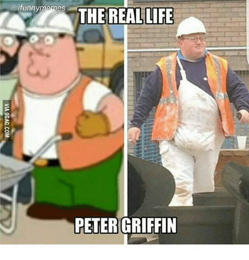 Peter Griffin: @ifunnvymemes  THE  REAL LIFE  PETER GRIFFIN