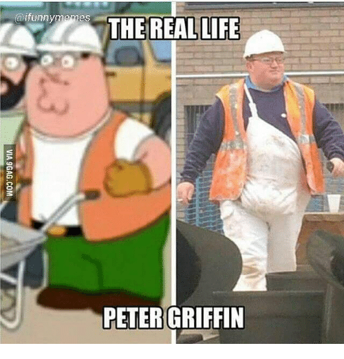 Peter Griffin: @ifunnymemes  THE  REAL LIFE  PETER GRIFFIN