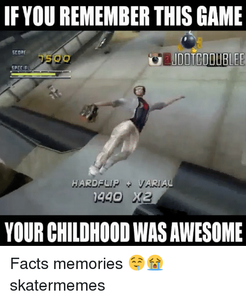 Facts, Game, and Skate: IFYOU REMEMBER THIS GAME  SCORE  HARDFU  1440  YOUR CHILDHOOD WAS AWESOME Facts memories 🤤😭 skatermemes