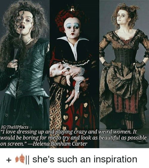 "Beautiful, Crazy, and Love: IG: acts  ""I love dressing up an  playing crazy and weird women. It  would be boring for me to try and look as beautiful as possible  on Screen.  Helena Bonham Carter + 🍂