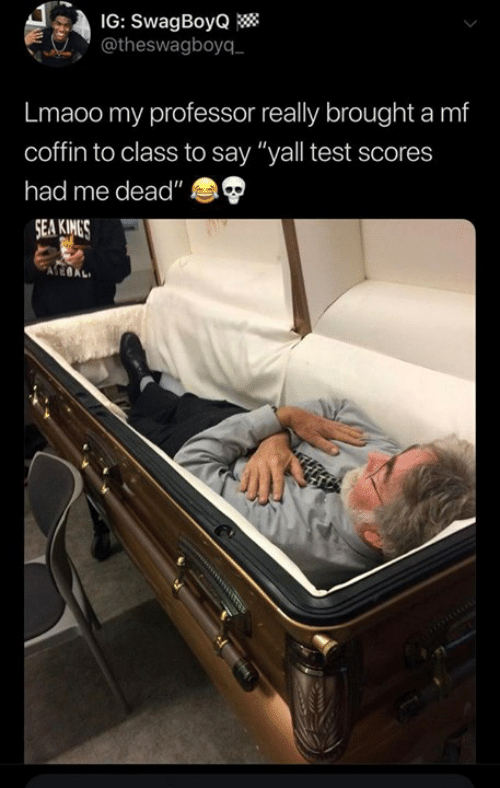 """Dank, Test, and 🤖: IG: SwagBoyQ  @theswagboyq  Lmaoo my professor really brought a mf  coffin to class to say """"yall test scores  had me dead"""""""