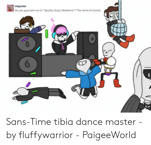 "Paigeeworld: igartist  Do you guys jam out to ""Spooky Scary Skeletons7 The remix of course Sans-Time tibia dance master - by fluffywarrior - PaigeeWorld"