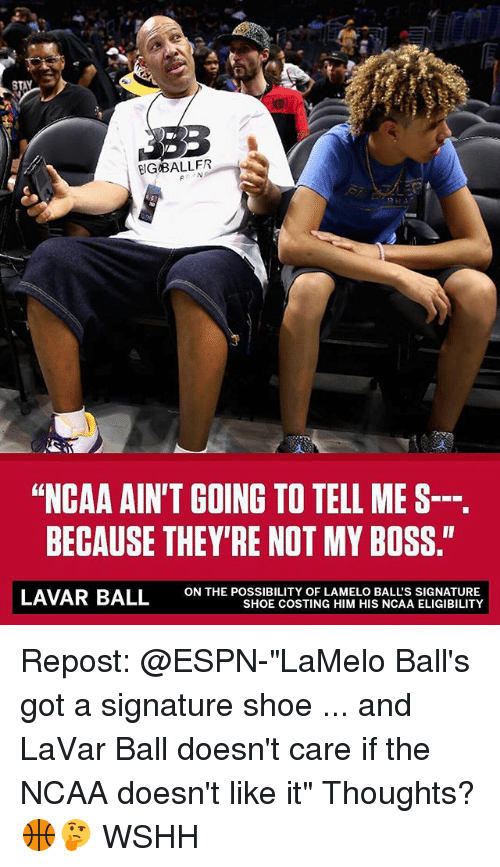 """Espns: IGBALLER  """"NCAA AIN'T GOING TO TELL ME S--.  BECAUSE THEY'RE NOT MY BOSS.""""  ON THE POSSIBILITY OF LAMELO BALL'S SIGNATURE  SHOE COSTING HIM HIS NCAA ELIGIBILITY Repost: @ESPN-""""LaMelo Ball's got a signature shoe ... and LaVar Ball doesn't care if the NCAA doesn't like it"""" Thoughts? 🏀🤔 WSHH"""