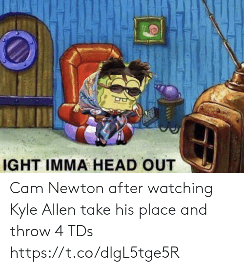 Cam Newton, Football, and Head: IGHT IMMA HEAD OUT Cam Newton after watching Kyle Allen take his place and throw 4 TDs https://t.co/dlgL5tge5R