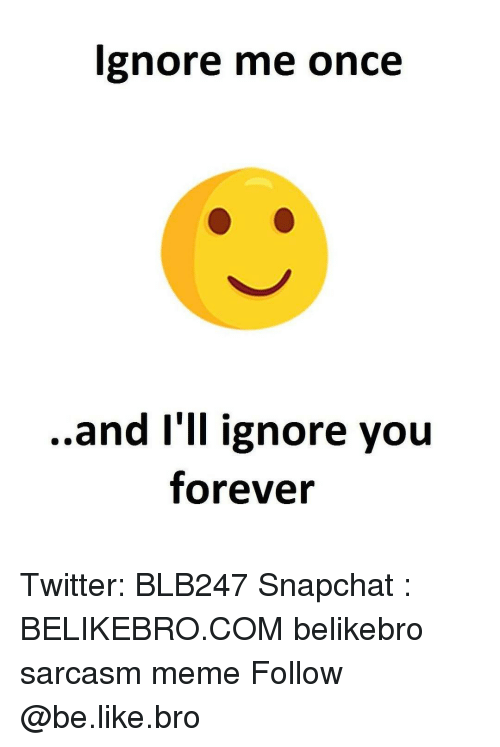 Ignore Me Once and I'll Ignore You Forever Twitter BLB247