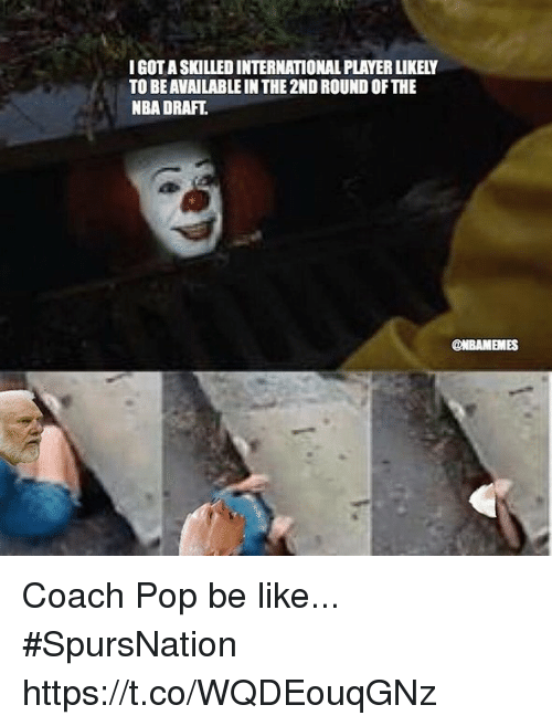 Nba Draft: IGOT A SKILLED INTERNATIONAL PLAYER LIKELY  TO BE AVAILABLE IN THE 2ND ROUND OF THE  NBA DRAFT  @NBAMEMES Coach Pop be like... #SpursNation https://t.co/WQDEouqGNz