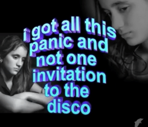 Disco, One, and All: igot all this  panic and  not one  invitation  to the  disco