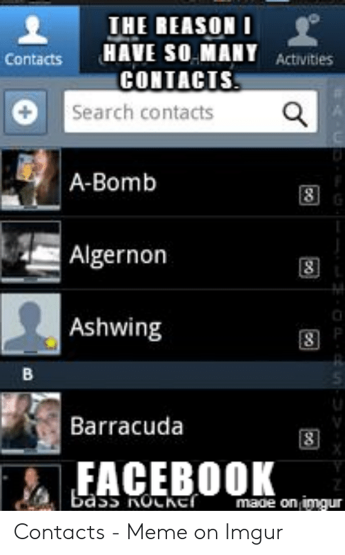 Ashwing: IHE REASONI  HAVE SO MANY  CONTACTS  Contacts  Activities  0  +Search contacts  A-Bomb  Algernon  Ashwing  Barracuda  EACEBOOK  mage on imaur